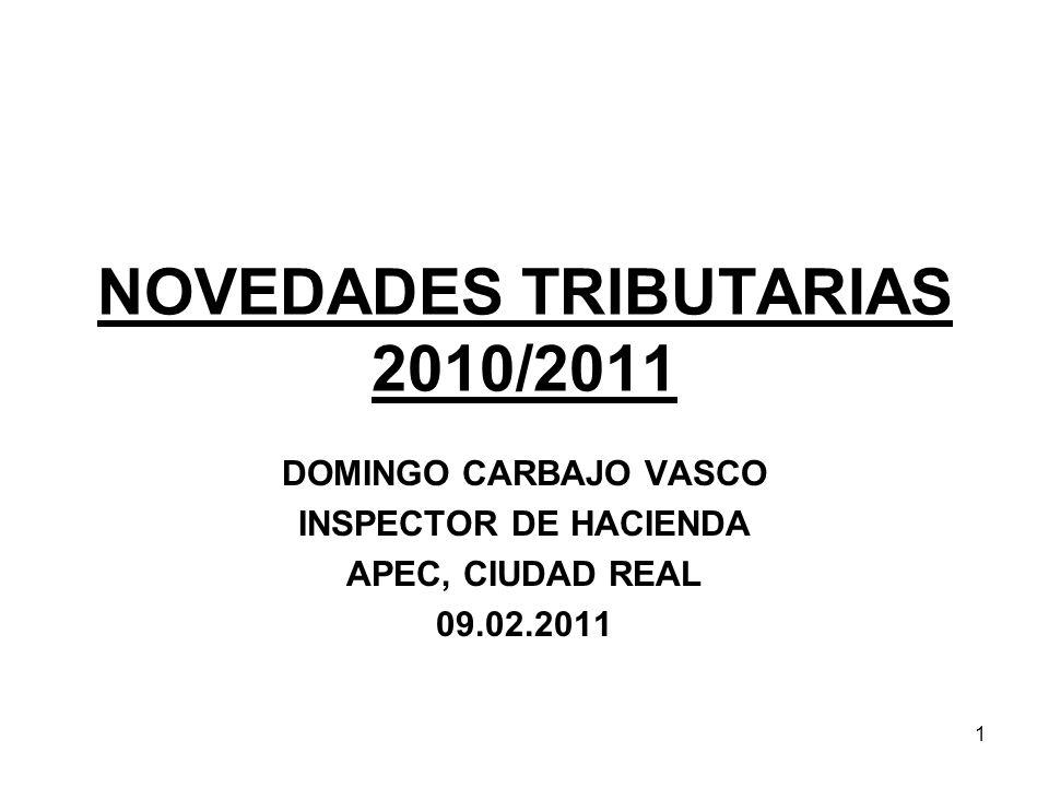 1 NOVEDADES TRIBUTARIAS 2010/2011 DOMINGO CARBAJO VASCO INSPECTOR DE HACIENDA APEC, CIUDAD REAL 09.02.2011