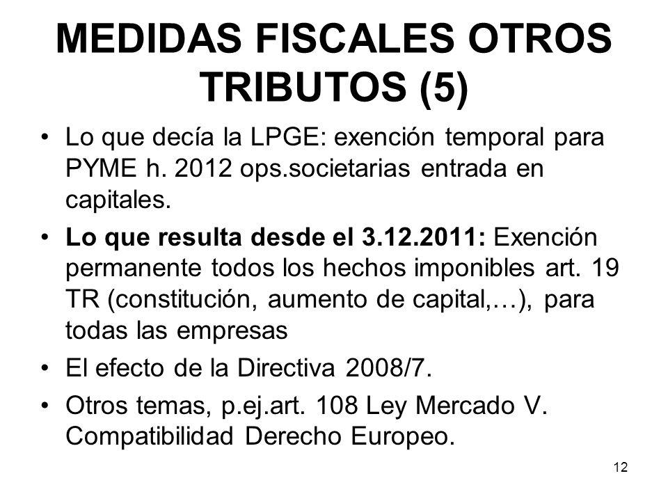 MEDIDAS FISCALES OTROS TRIBUTOS (5) Lo que decía la LPGE: exención temporal para PYME h. 2012 ops.societarias entrada en capitales. Lo que resulta des