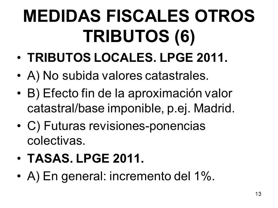 MEDIDAS FISCALES OTROS TRIBUTOS (6) TRIBUTOS LOCALES. LPGE 2011. A) No subida valores catastrales. B) Efecto fin de la aproximación valor catastral/ba