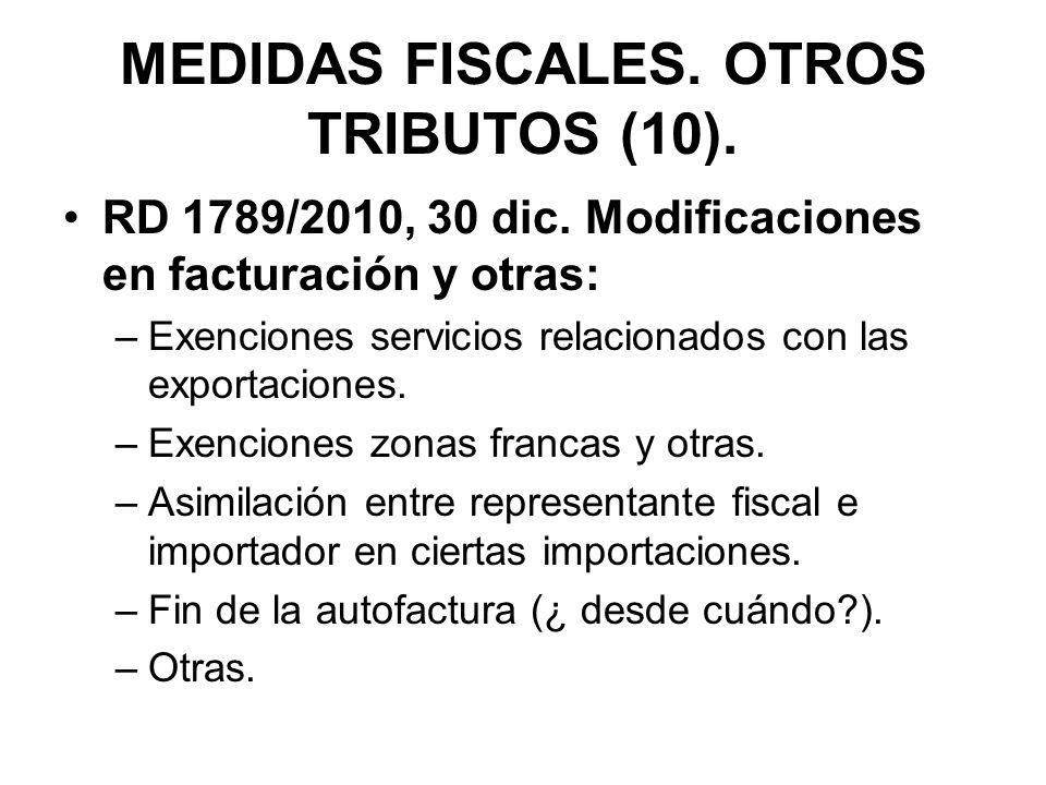 MEDIDAS FISCALES. OTROS TRIBUTOS (10). RD 1789/2010, 30 dic. Modificaciones en facturación y otras: –Exenciones servicios relacionados con las exporta