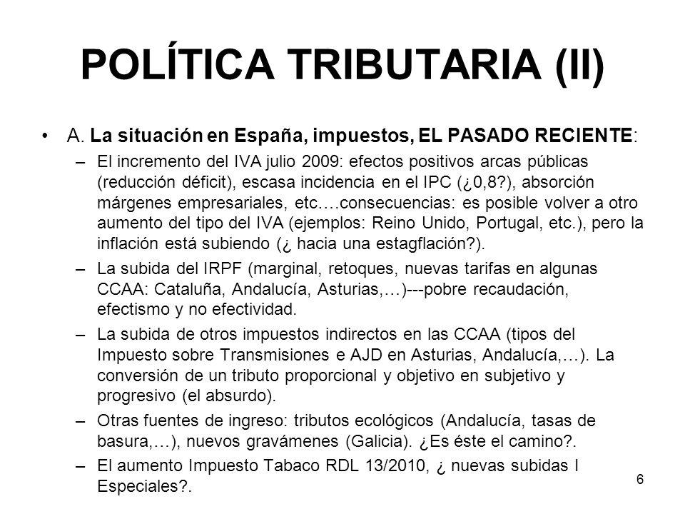 6 POLÍTICA TRIBUTARIA (II) A. La situación en España, impuestos, EL PASADO RECIENTE: –El incremento del IVA julio 2009: efectos positivos arcas públic