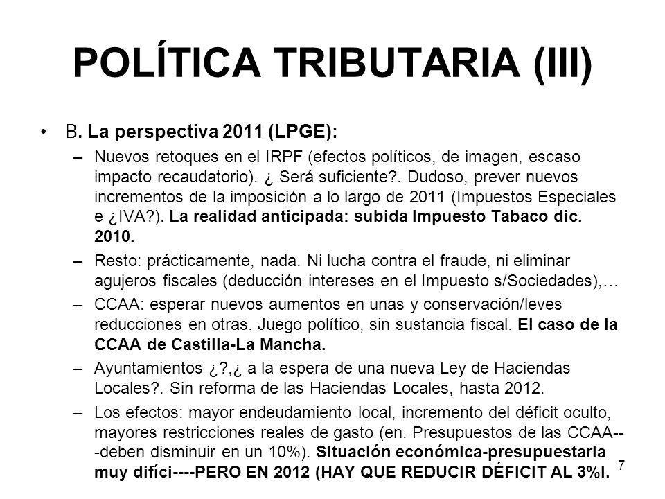 7 POLÍTICA TRIBUTARIA (III) B. La perspectiva 2011 (LPGE): –Nuevos retoques en el IRPF (efectos políticos, de imagen, escaso impacto recaudatorio). ¿
