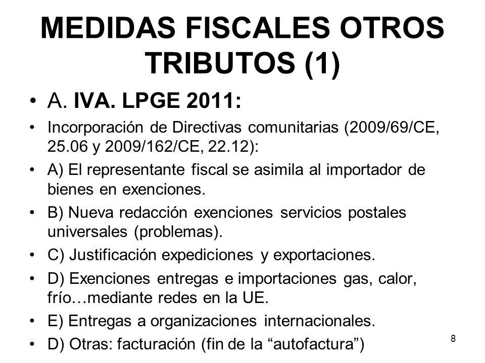MEDIDAS FISCALES OTROS TRIBUTOS (1) A. IVA. LPGE 2011: Incorporación de Directivas comunitarias (2009/69/CE, 25.06 y 2009/162/CE, 22.12): A) El repres