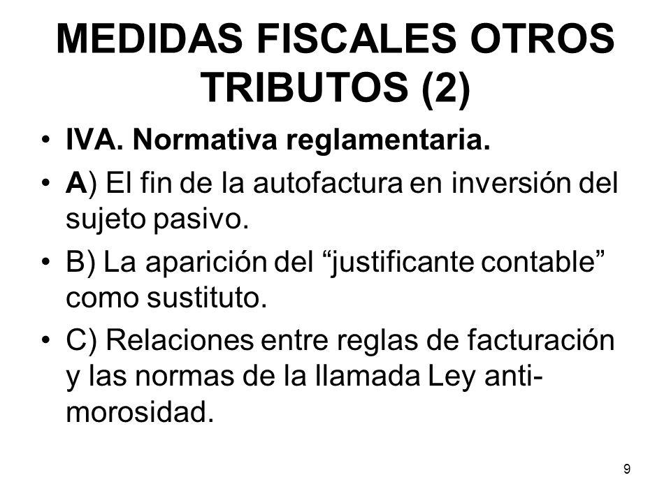 MEDIDAS FISCALES OTROS TRIBUTOS (2) IVA. Normativa reglamentaria. A) El fin de la autofactura en inversión del sujeto pasivo. B) La aparición del just
