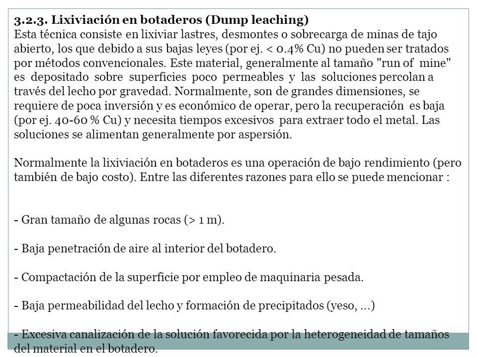 3.2.3. Lixiviación en botaderos (Dump leaching) Esta técnica consiste en lixiviar lastres, desmontes o sobrecarga de minas de tajo abierto, los que de