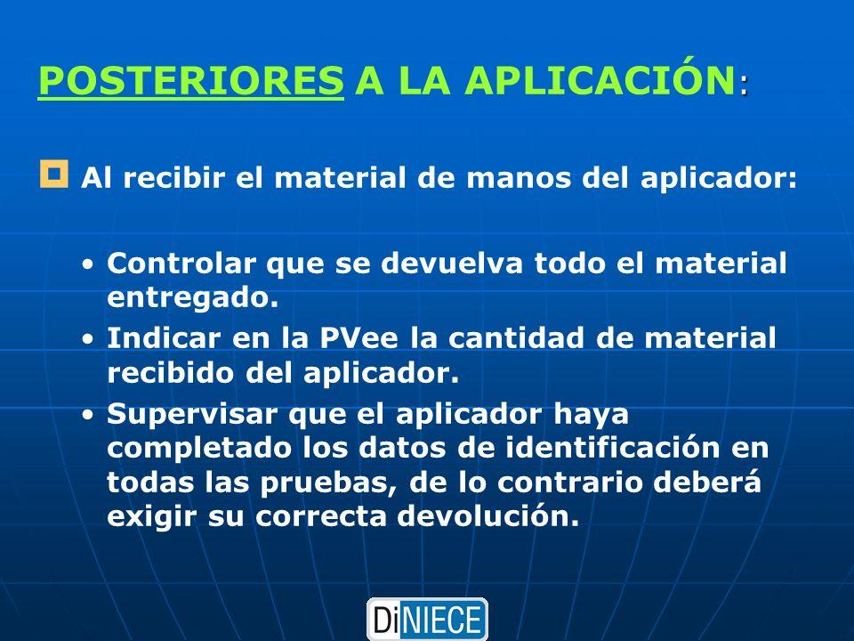 : POSTERIORES A LA APLICACIÓN : Al recibir el material de manos del aplicador: Controlar que se devuelva todo el material entregado.