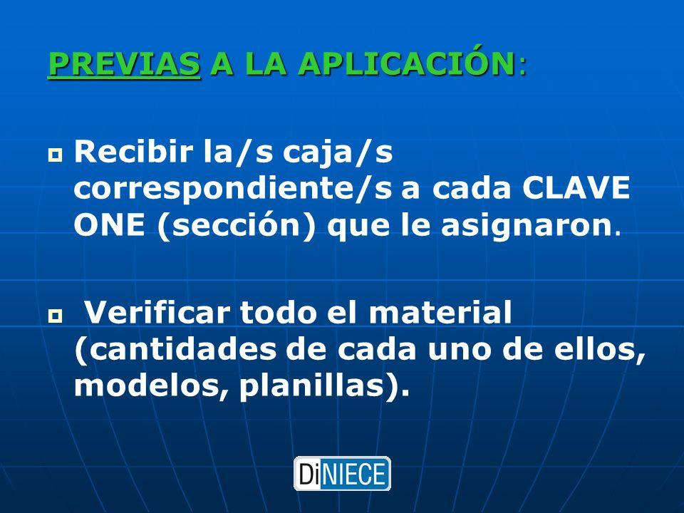 PREVIAS A LA APLICACIÓN: Recibir la/s caja/s correspondiente/s a cada CLAVE ONE (sección) que le asignaron.