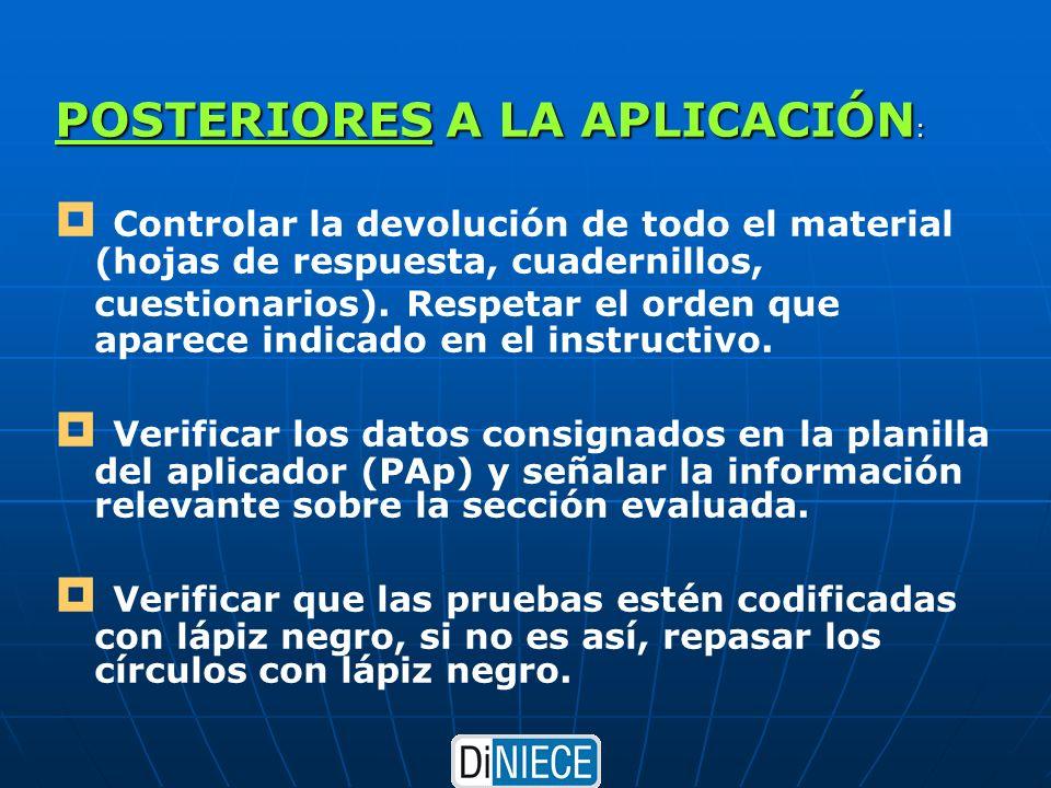 POSTERIORES A LA APLICACIÓN : Controlar la devolución de todo el material (hojas de respuesta, cuadernillos, cuestionarios).
