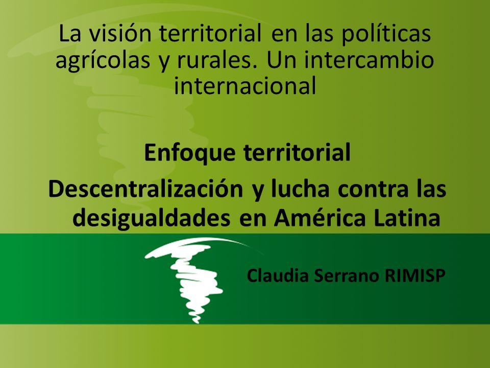 La visión territorial en las políticas agrícolas y rurales. Un intercambio internacional Enfoque territorial Descentralización y lucha contra las desi