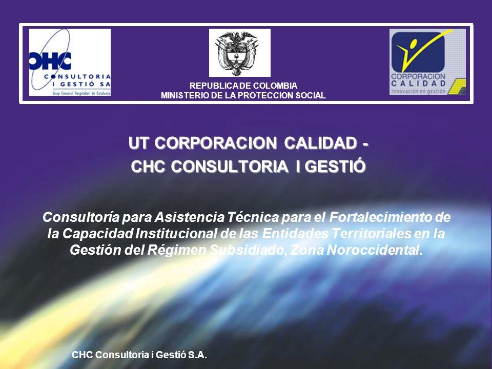 CHC Consultoria i Gestió S.A. REPUBLICA DE COLOMBIA MINISTERIO DE LA PROTECCION SOCIAL Consultoría para Asistencia Técnica para el Fortalecimiento de