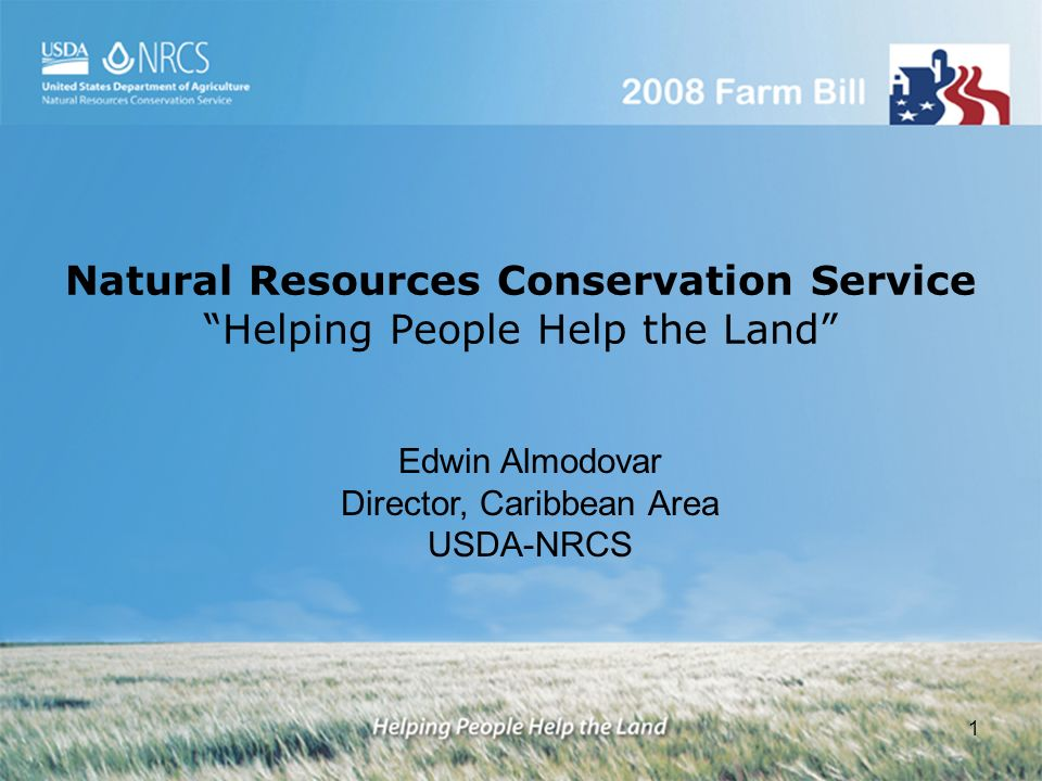 1 Natural Resources Conservation Service Helping People Help the Land Edwin Almodovar Director, Caribbean Area USDA-NRCS
