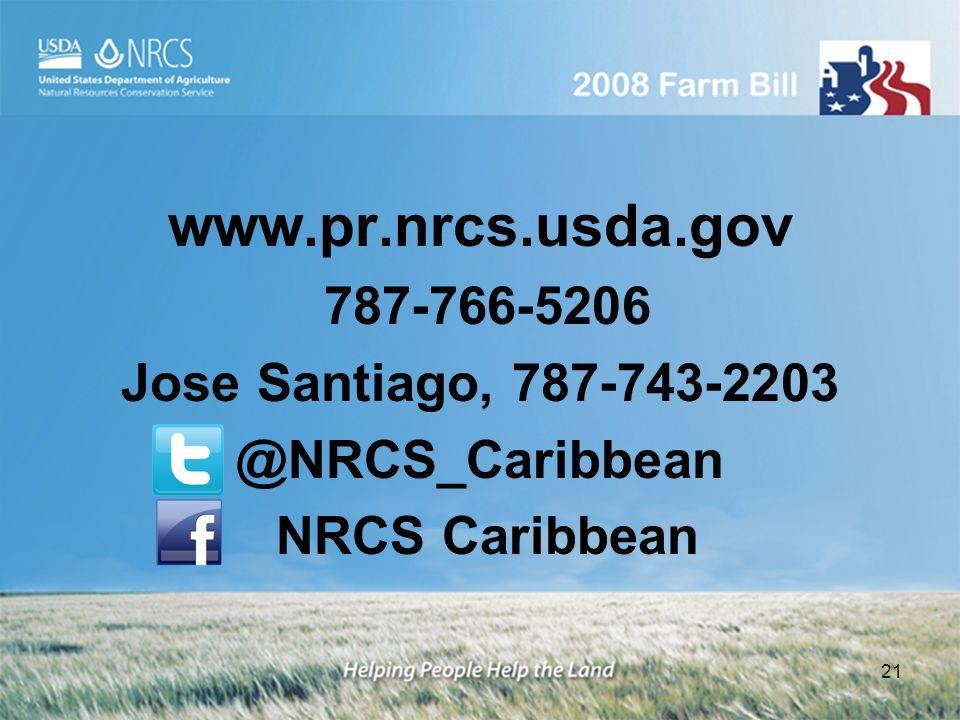 www.pr.nrcs.usda.gov 787-766-5206 Jose Santiago, 787-743-2203 @NRCS_Caribbean NRCS Caribbean 21