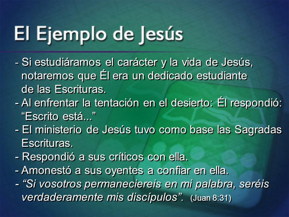 - Si estudiáramos el carácter y la vida de Jesús, notaremos que Él era un dedicado estudiante de las Escrituras. - Al enfrentar la tentación en el des