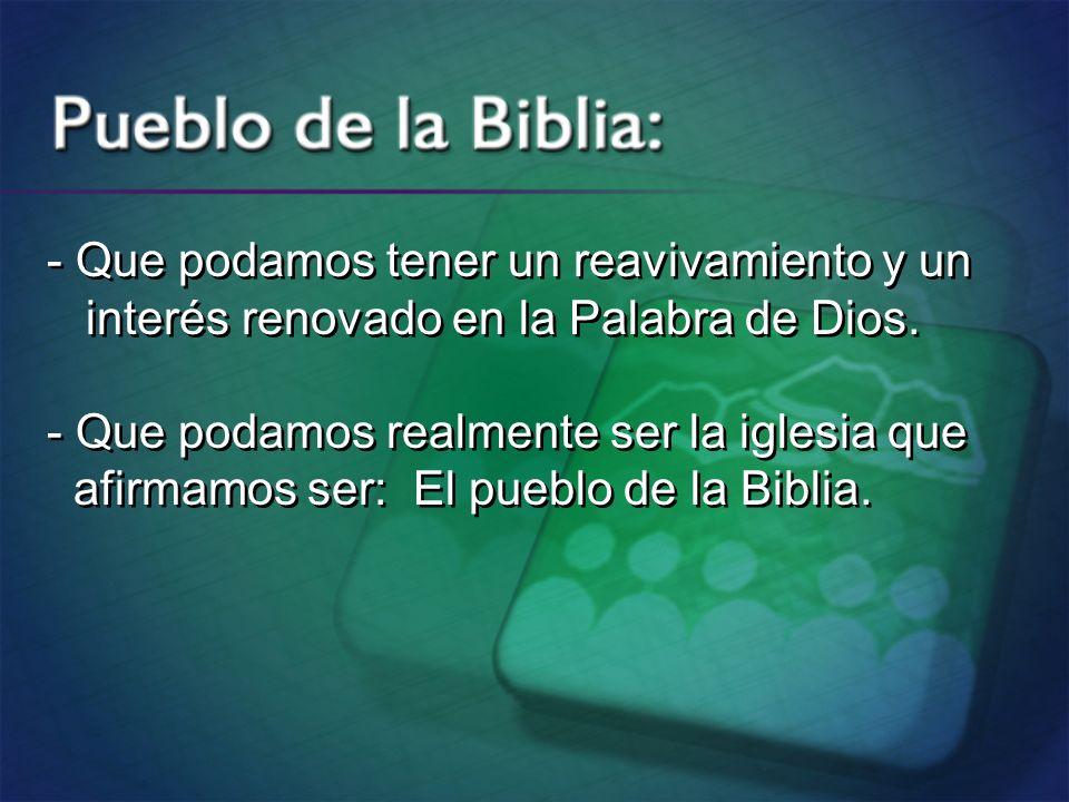 - Que podamos tener un reavivamiento y un interés renovado en la Palabra de Dios. - Que podamos realmente ser la iglesia que afirmamos ser: El pueblo