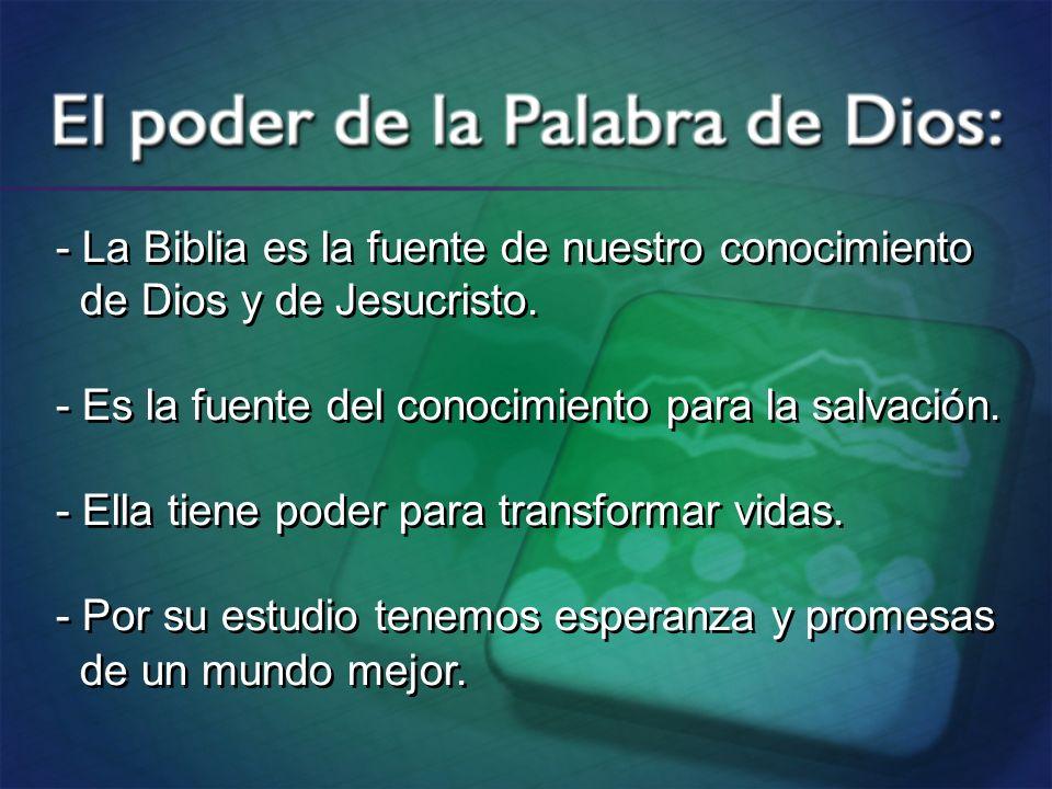 - La Biblia es la fuente de nuestro conocimiento de Dios y de Jesucristo. - Es la fuente del conocimiento para la salvación. - Ella tiene poder para t
