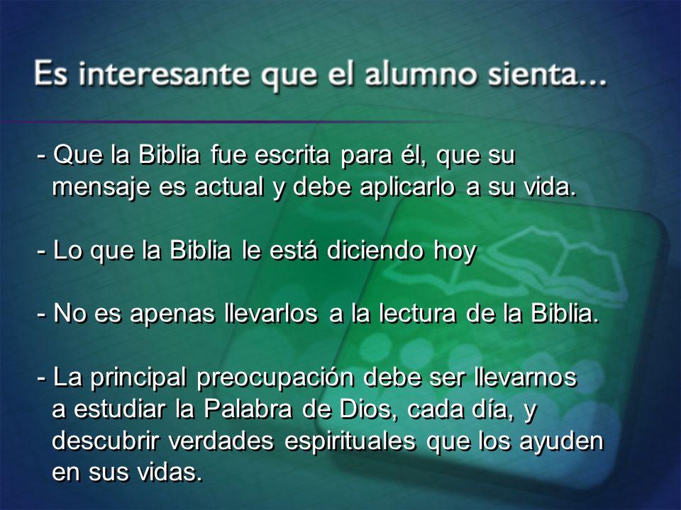- Que la Biblia fue escrita para él, que su mensaje es actual y debe aplicarlo a su vida. - Lo que la Biblia le está diciendo hoy - No es apenas lleva