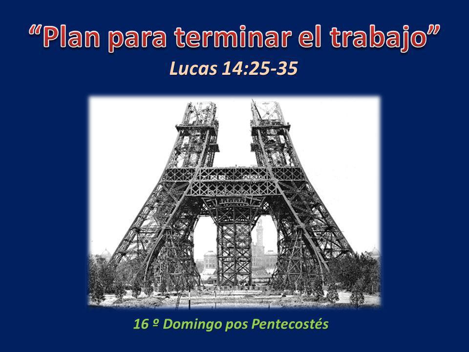 16 º Domingo pos Pentecostés Lucas 14:25-35