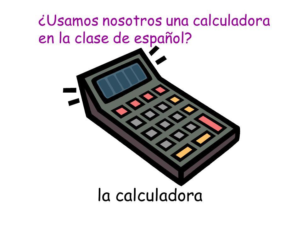 la calculadora ¿Usamos nosotros una calculadora en la clase de español?