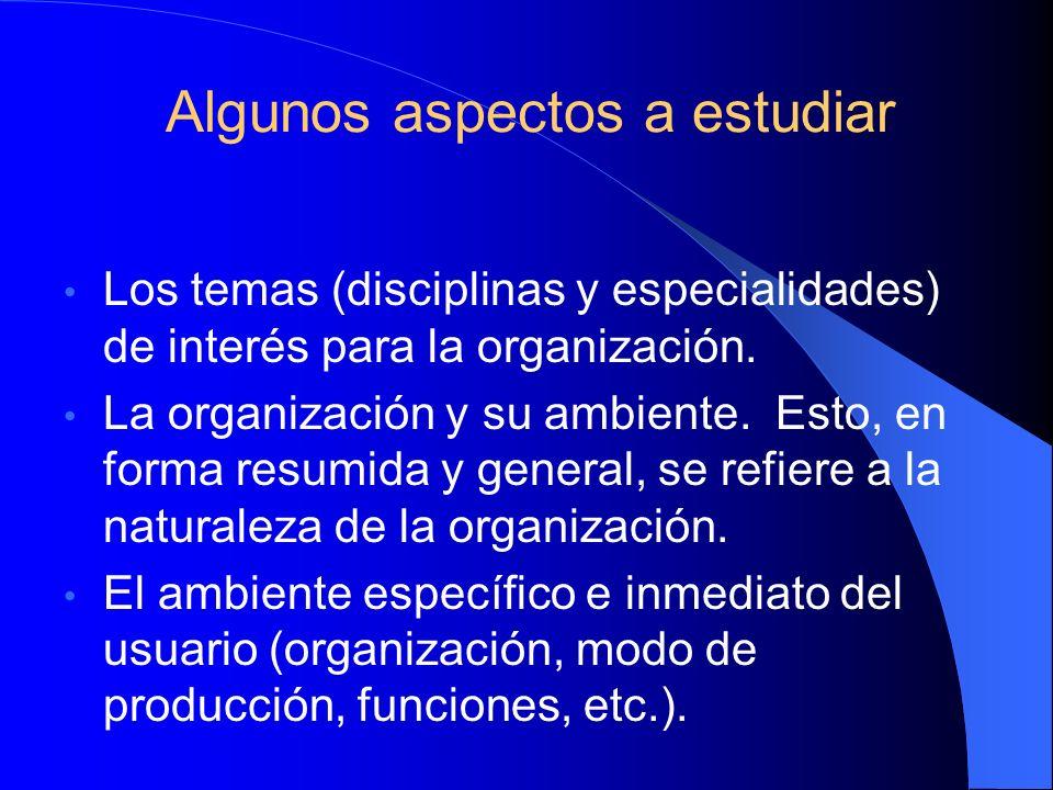Algunos aspectos relacionados con las necesidades de información La disciplina/campo/área de interés. La posición jerárquica de los individuos. La nec