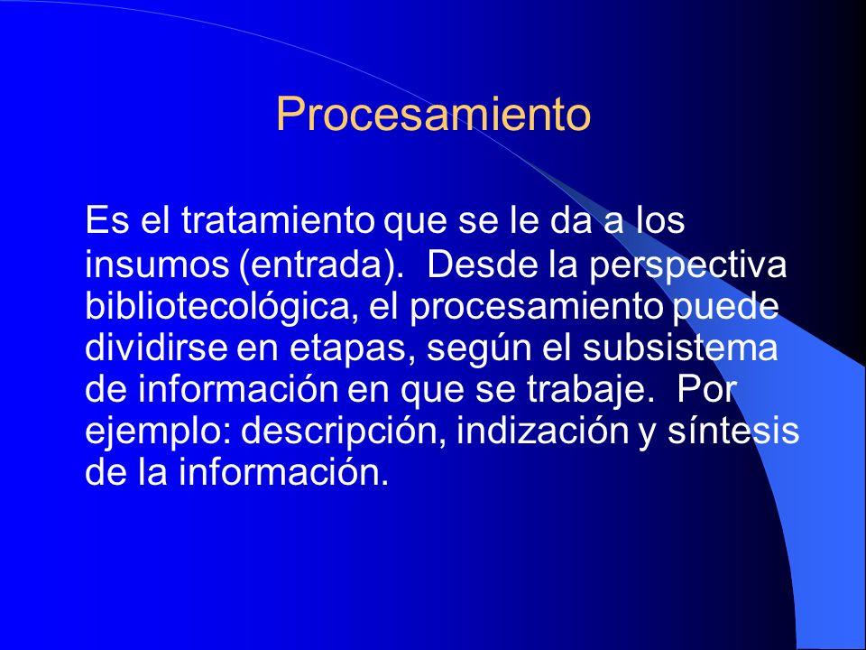 Procesamiento Es el tratamiento que se le da a los insumos (entrada).
