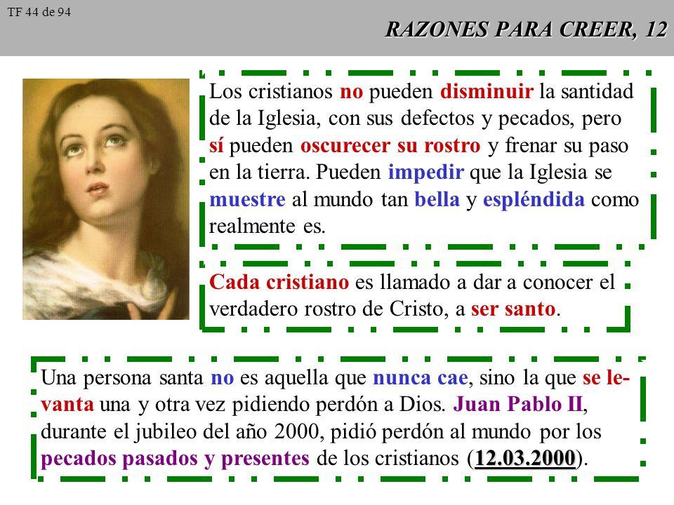 RAZONES PARA CREER, 12 Los cristianos no pueden disminuir la santidad de la Iglesia, con sus defectos y pecados, pero sí pueden oscurecer su rostro y