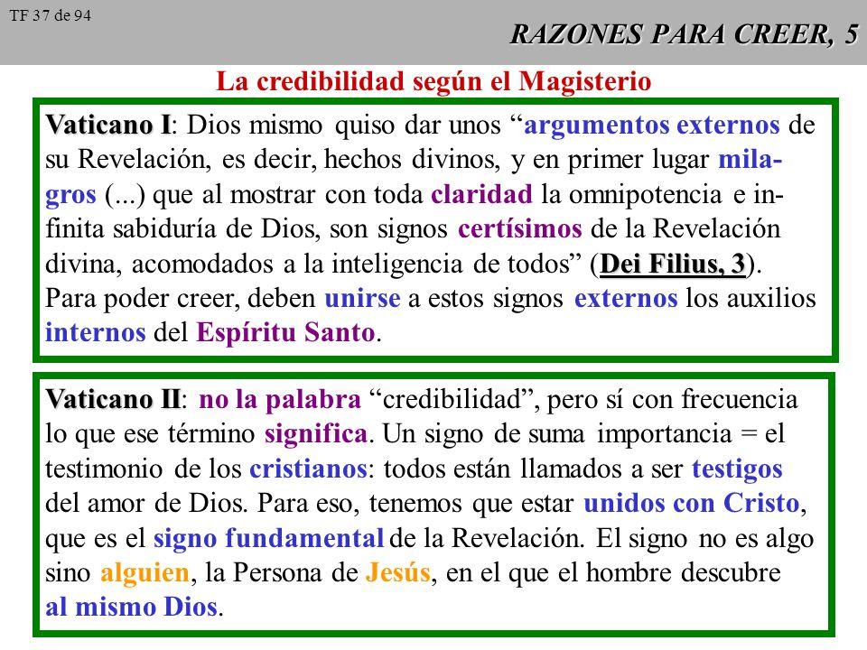 RAZONES PARA CREER, 5 La credibilidad según el Magisterio Vaticano I Vaticano I: Dios mismo quiso dar unos argumentos externos de su Revelación, es de