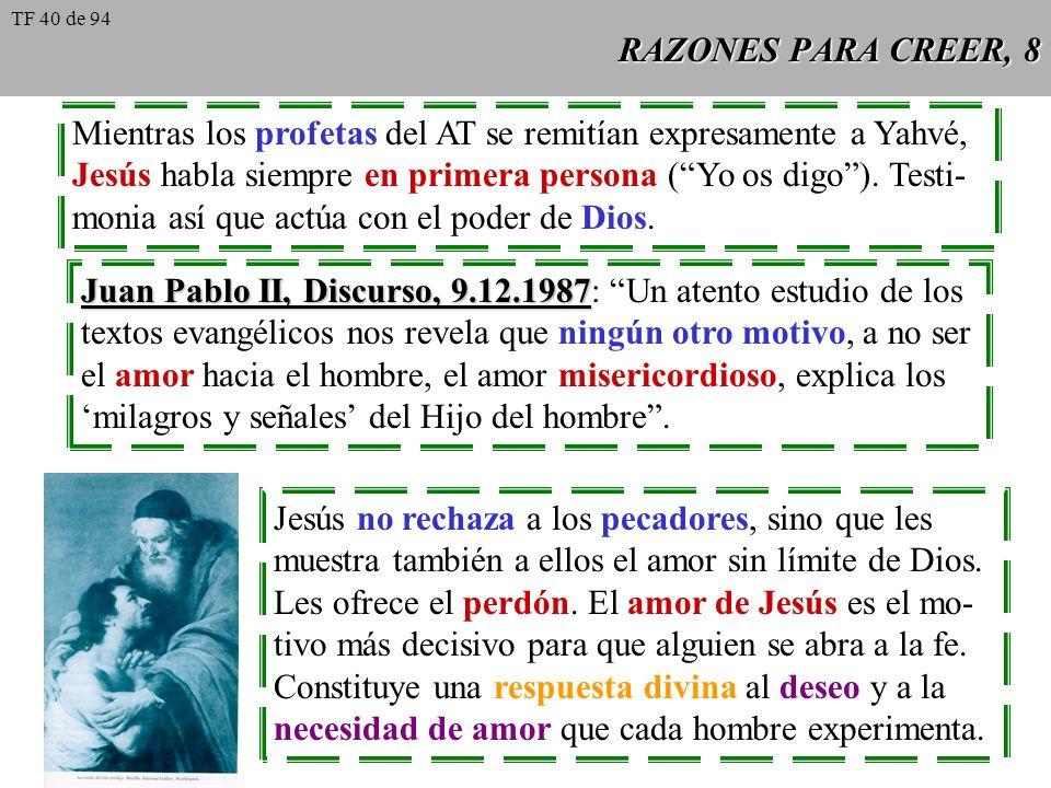 RAZONES PARA CREER, 8 Mientras los profetas del AT se remitían expresamente a Yahvé, Jesús habla siempre en primera persona (Yo os digo). Testi- monia