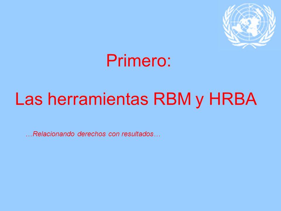 Primero: Las herramientas RBM y HRBA …Relacionando derechos con resultados…