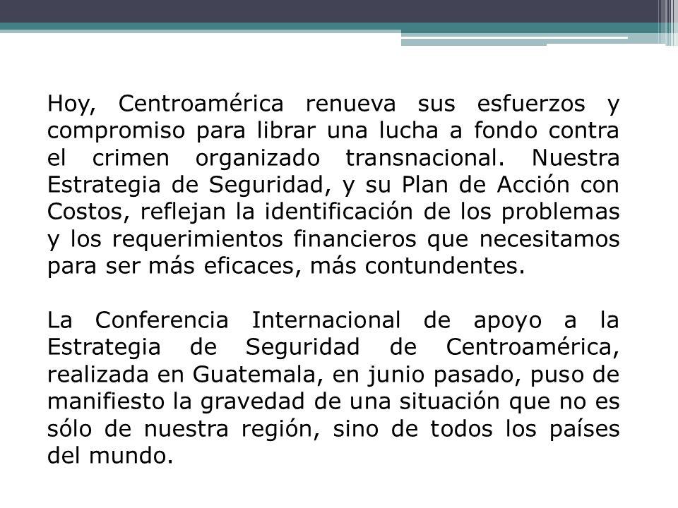 Hoy, Centroamérica renueva sus esfuerzos y compromiso para librar una lucha a fondo contra el crimen organizado transnacional. Nuestra Estrategia de S