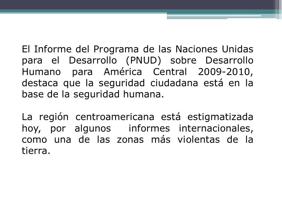 El Informe del Programa de las Naciones Unidas para el Desarrollo (PNUD) sobre Desarrollo Humano para América Central 2009-2010, destaca que la seguri