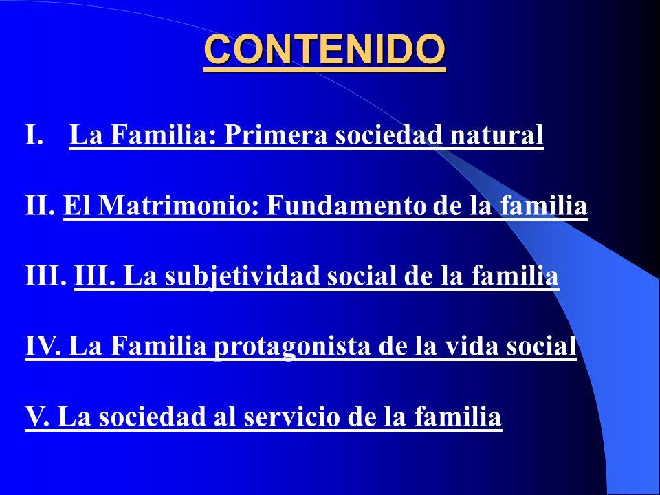 CONTENIDO I.La Familia: Primera sociedad natural II.