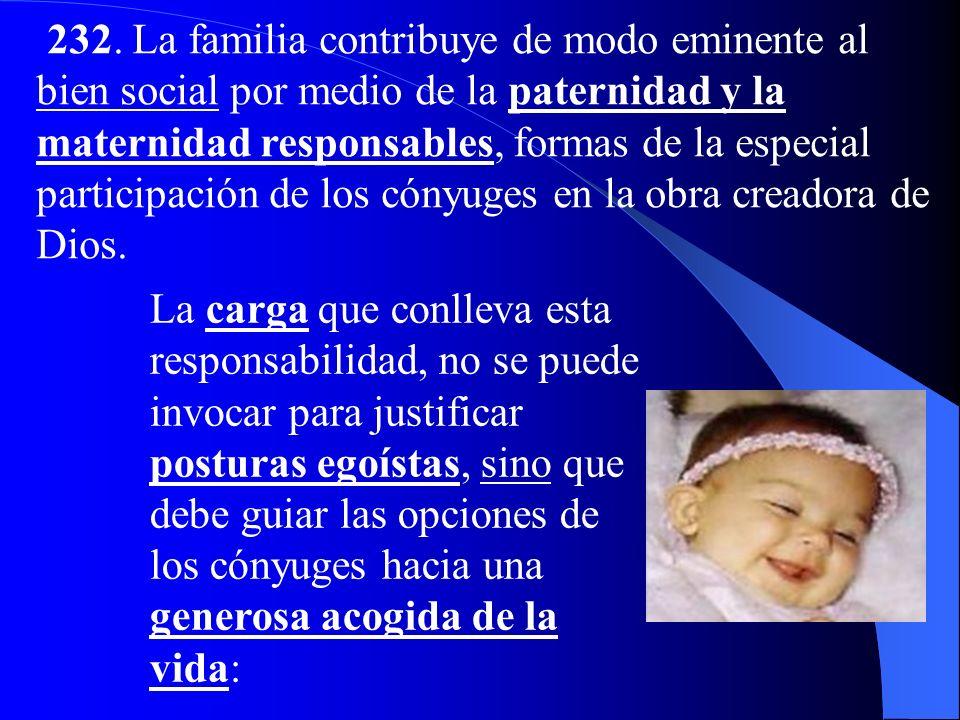 La función de la familia es determinante e insustituible en la promoción y construcción de la cultura de la vida, contraria a la difusión de una