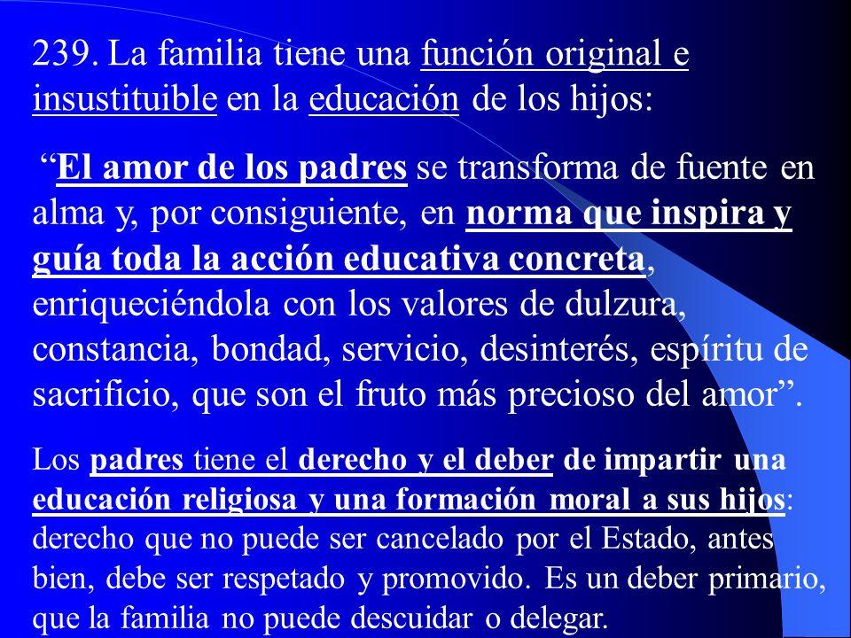 c) La tarea educativa 238. La familia forma al hombre en la plenitud de su dignidad, según todas sus dimensiones, comprendida la social. La familia co