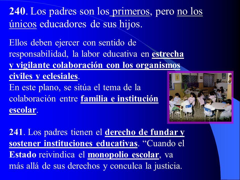 239. La familia tiene una función original e insustituible en la educación de los hijos: El amor de los padres se transforma de fuente en alma y, por