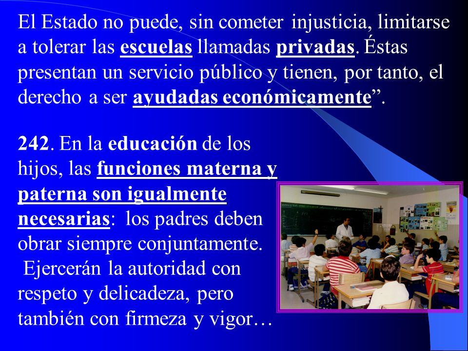 240. Los padres son los primeros, pero no los únicos educadores de sus hijos. Ellos deben ejercer con sentido de responsabilidad, la labor educativa e