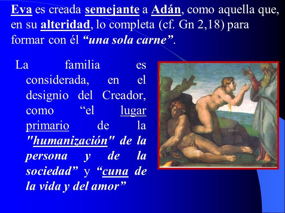 Eva es creada semejante a Adán, como aquella que, en su alteridad, lo completa (cf.