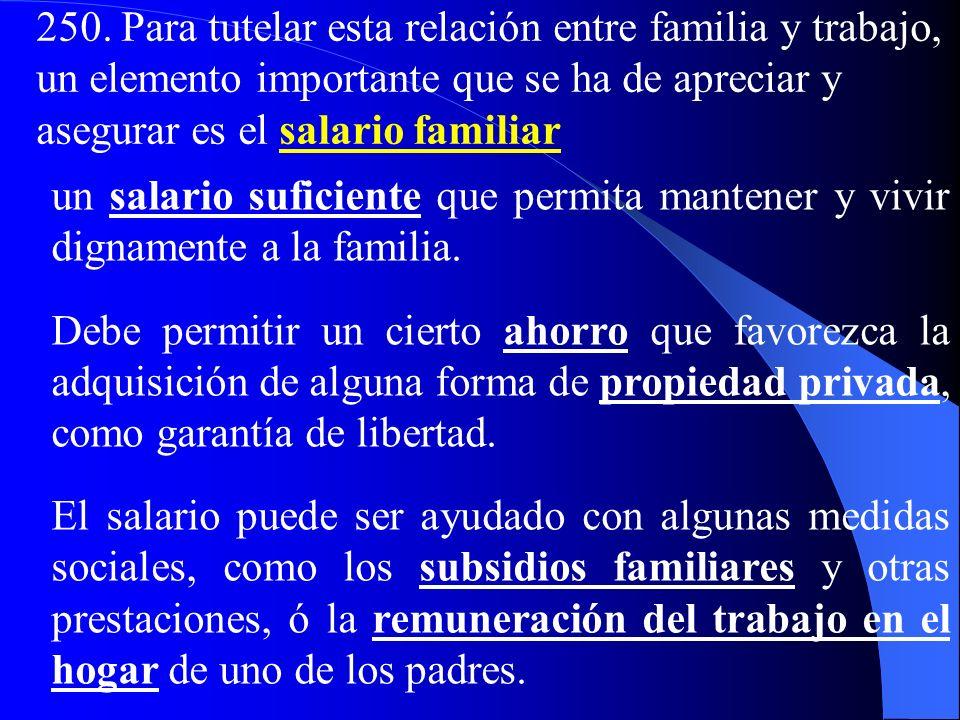 249. Una relación muy particular une a la familia con el trabajo, el cual es esencial porque representa la condición que hace posible la fundación de