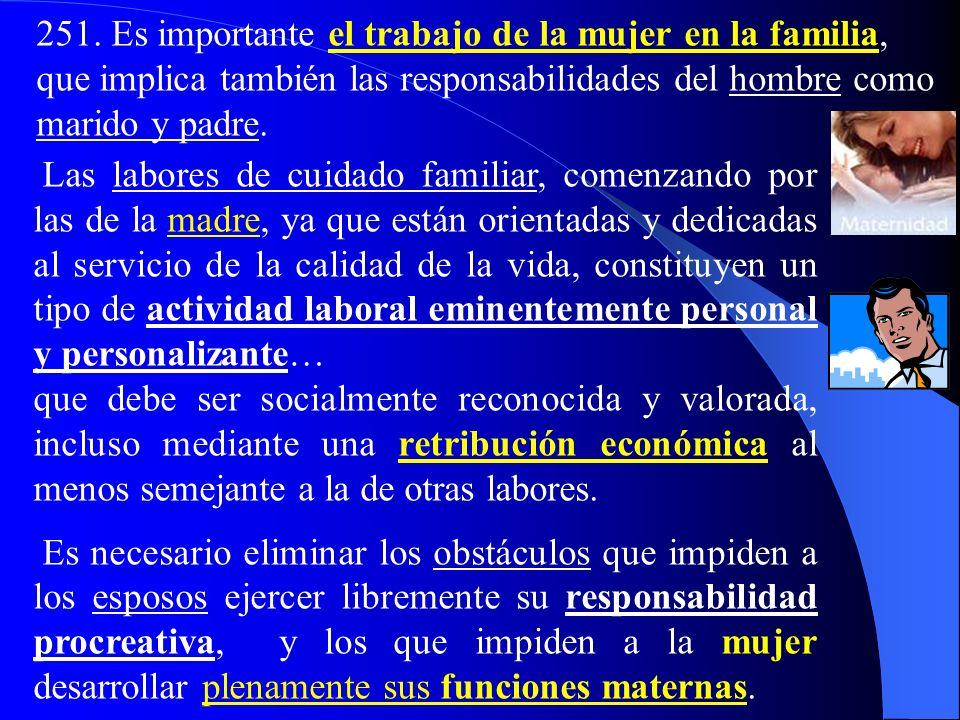 250. Para tutelar esta relación entre familia y trabajo, un elemento importante que se ha de apreciar y asegurar es el salario familiar un salario suf