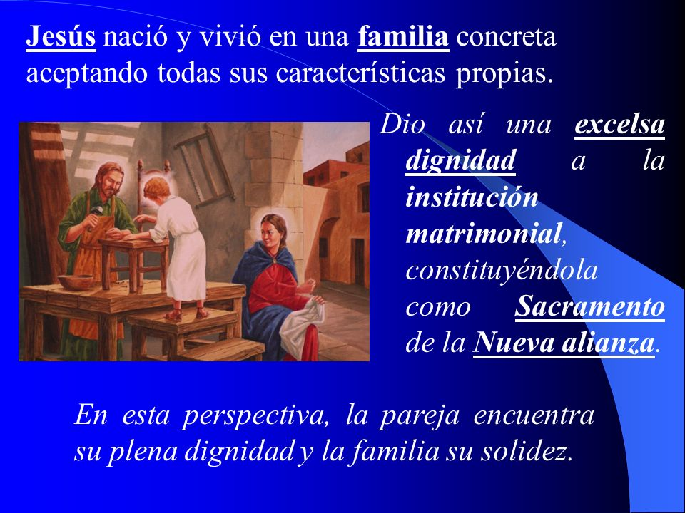 Jesús nació y vivió en una familia concreta aceptando todas sus características propias.