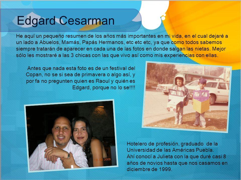 Edgard Cesarman He aquí un pequeño resumen de los años más importantes en mi vida, en el cual dejaré a un lado a Abuelos, Mamás, Papás Hermanos, etc e