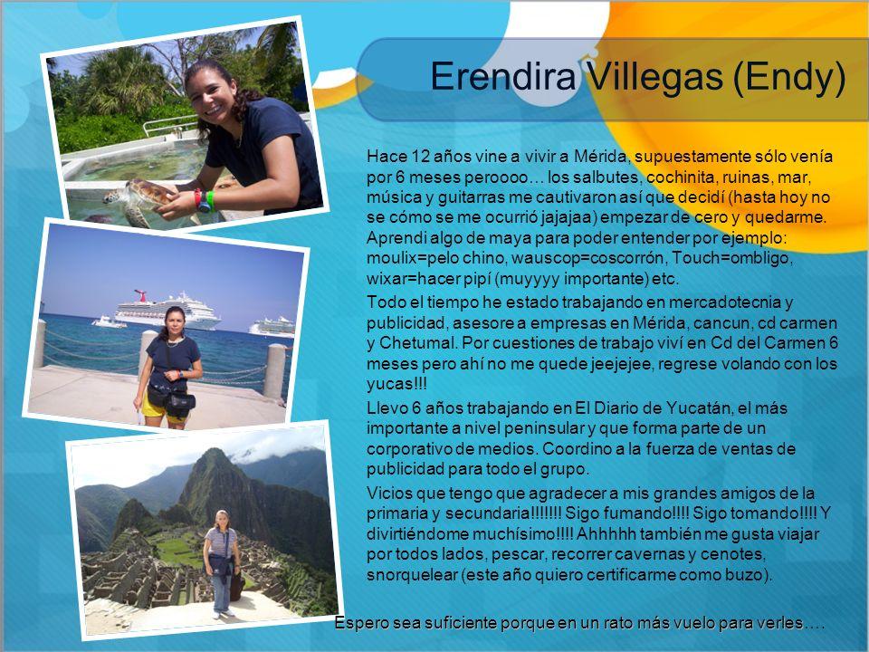 Erendira Villegas (Endy) Hace 12 años vine a vivir a Mérida, supuestamente sólo venía por 6 meses peroooo… los salbutes, cochinita, ruinas, mar, músic