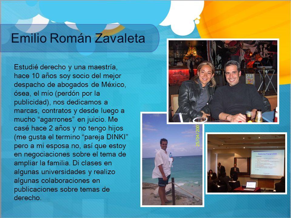 Emilio Román Zavaleta Estudié derecho y una maestría, hace 10 años soy socio del mejor despacho de abogados de México, ósea, el mío (perdón por la pub