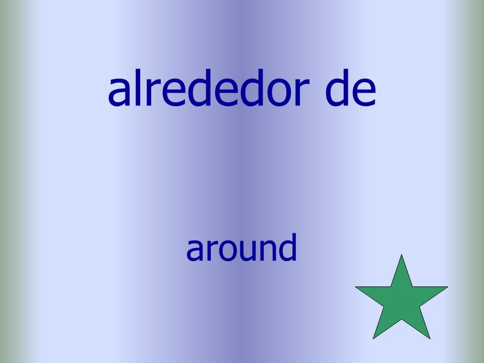 alrededor de around
