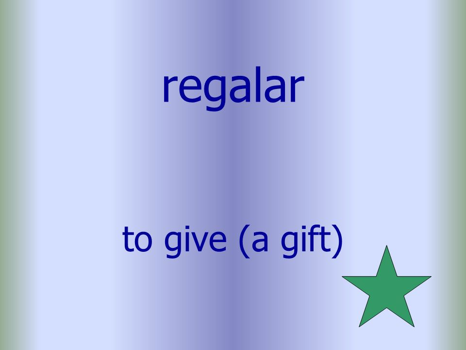 regalar to give (a gift)
