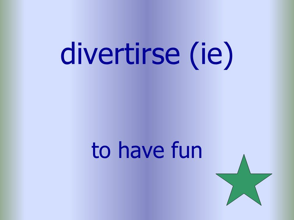 divertirse (ie) to have fun