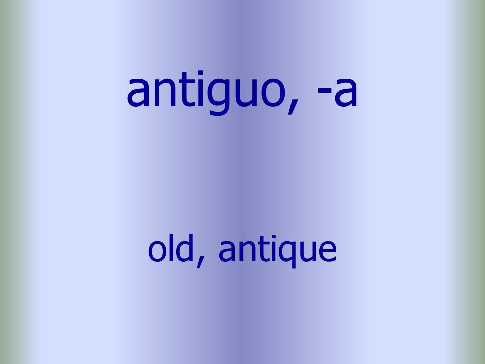 antiguo, -a old, antique