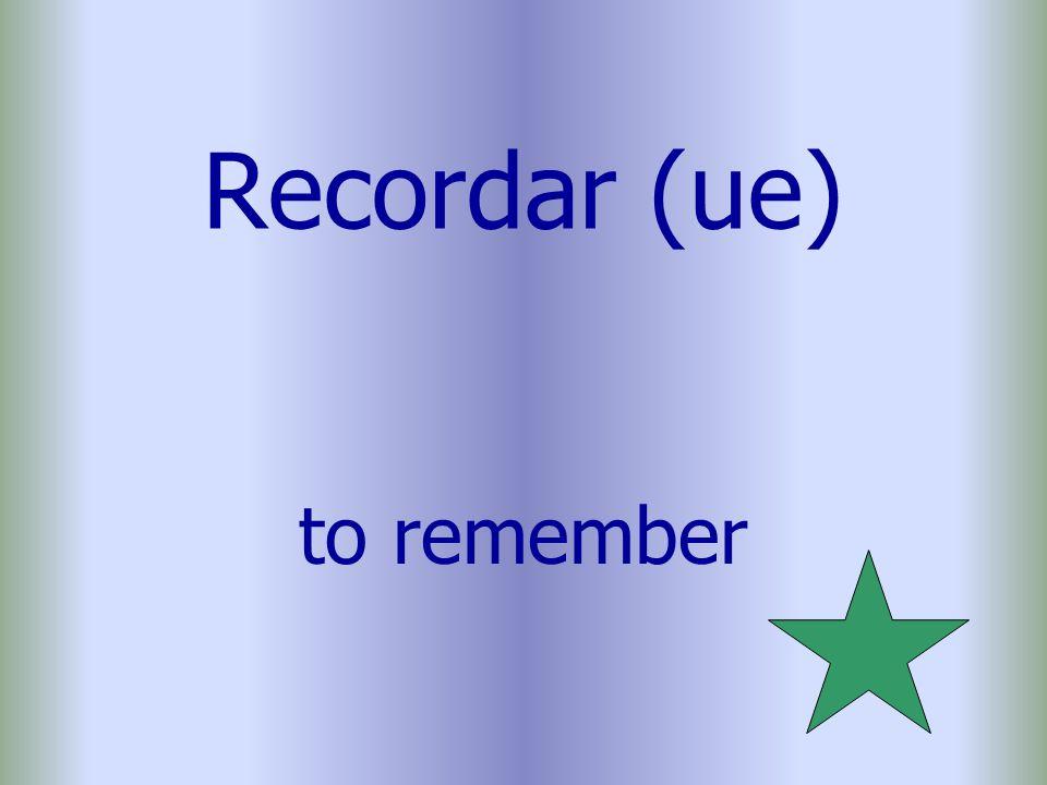 Recordar (ue) to remember
