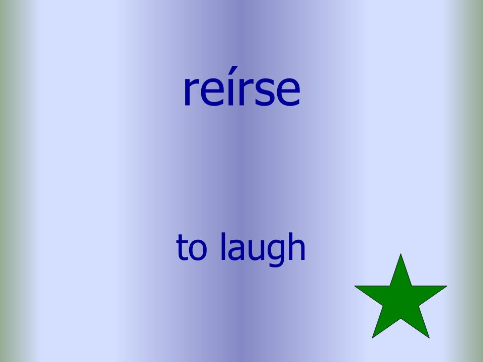 reírse to laugh