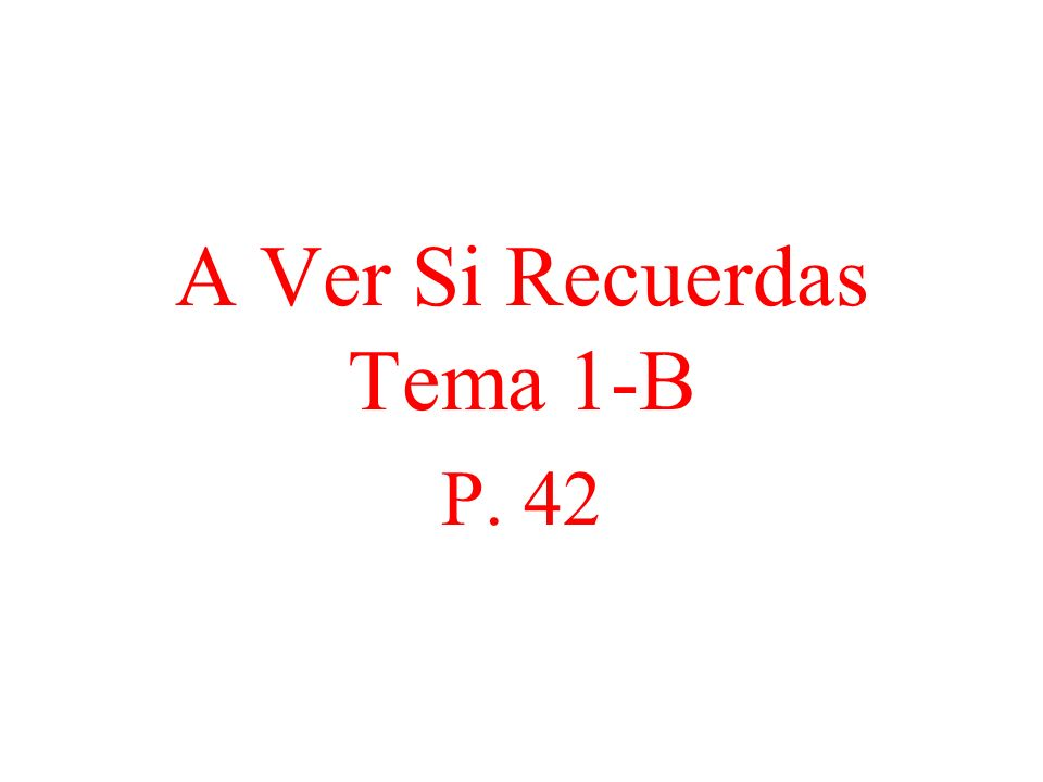 A Ver Si Recuerdas Tema 1-B P. 42