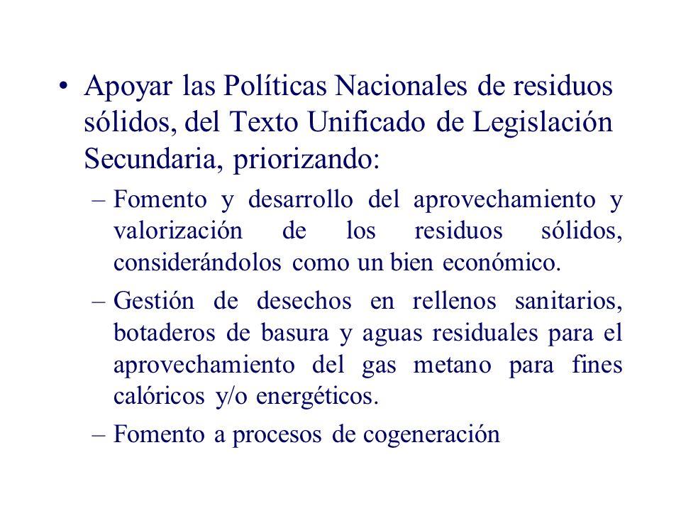 Apoyar las Políticas Nacionales de residuos sólidos, del Texto Unificado de Legislación Secundaria, priorizando: –Fomento y desarrollo del aprovechamiento y valorización de los residuos sólidos, considerándolos como un bien económico.